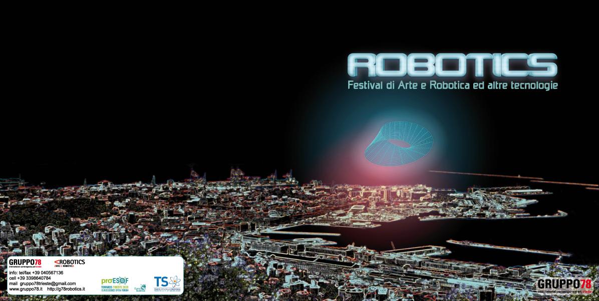 ROBOTICS, Festival Di Arte E Robotica Ed Altre Tecnologie. Trieste Porto Della Cultura Della Quarta Rivoluzione Industriale